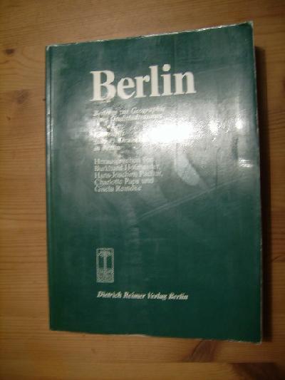 Berlin Beiträge zur Geographie eines Großstadtraumes Festschrift zum 45. Deutschen Geographentag in Berlin vom 30.9.1985 bis 2.10.1985.