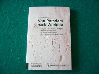 Elke Fein u.a.: Von Potsdam nach Workuta Das NKGB / MGB / KGB-Gefängnis Potsdam-Neuer Garten in Spiegel der Erinnerung deutscher und russischer Häftlinge.