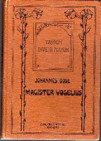 Johannes Dose: Magister Vogelius Eine Erzählung aus der Zeit des dreißigjährigen Krieges Nach Aurzeichnungen eines Magisters.