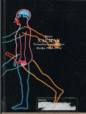 Bruce Neumann: Bruce Neumann Versuchsanordnugen Werke 1965-1994 Katalog zur Ausstellung 19. Juni -6. Sept, 1998 in der Hamburger Kunsthalle.