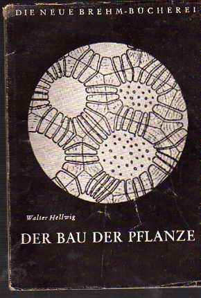 Walter Hellwig: Der Bau der Pflanze Die neue Brehm-Bücherei Nr. 155.