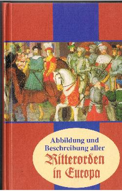Abbildungen und Beschreibung aller Ritterorden in Europa.