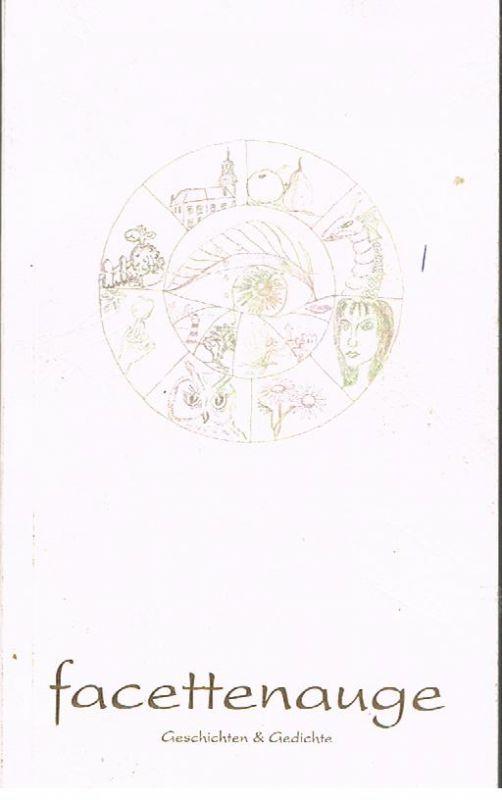 Kreative Schreibwerkstatt dfd Neustrelitz 2004/2005: Facettenauge Kurzgeschichten & Gedichte.