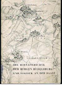 Hermann Wäscher: Die Baugeschichte der Burgen Rudelsburg und Saaleck an der Saale Schriftenreihe.