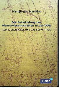 Hans Jürgen Matthies: Die Entwicklung der Neurowissenschaften in der DDR Leute, Ereignisse und das Gedächtnis.