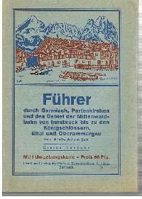Alois Adan Jun.: Führer durch Garmisch Patenkirchen und das Gebiet der Mittenwaldbahn von Innsbruck bis zu den Königschlössern, Ettat und Oberammergau.