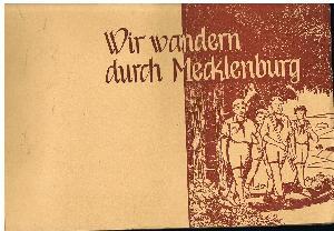 Hrsg: Ministerium f. Volksbildung des Landesregierung Mecklenburg: Wir Wandern durch Mecklenburg.