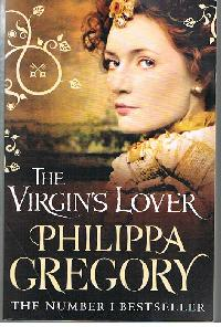 Philippa Gregory: The Virgins Lover The Number I Bestseller.