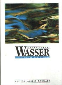 Schwarz Albert Nadja Weiss: Lebenselement Wasser. Seine Bedeutung - seine Funktion.
