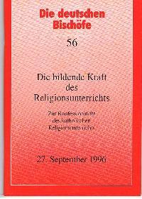 Die deutschen Bischöfe 56 Die bildene Kraft des Religionsunterrichts.