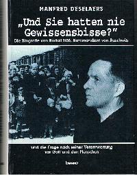 """Manfred Deselaers: """"Und Sie hatten nie Gewissensbisse"""" Die Biografie von Rudolf Höß Kommandeat von Auschwitz und die Frage nach seiner Verantworting vor Gott und den Menschen."""