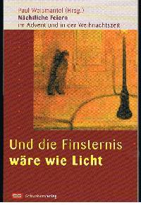 Paul Weismantel: Und die Finsternis wäre wie Lich Nächtliche Feiern im Advent und in der Weihnachtszeit.