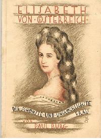 Paul Burg: Elisabeth von Österreich Die schönste unglücklichste Frau.