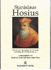 Hrsg: Bernhart Jähnig und Hans-Jürgen Karp: Stanislaus Hosius Sein Wirken als Humanist Theologe und Mann der Kirche in Europa.