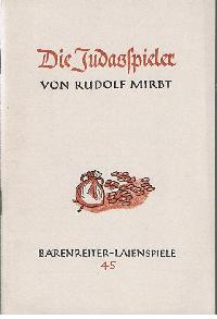 Rudolf Mirbt: Die Judasspieler Bärenreiter-Laienspiele Nr. 45 Eine Studie mit zwei Bühnenskizzen.