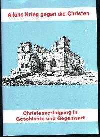 Adelgrunde Mertensacker Allahs: Allahs Krieg gegen die Christen Christenverfolgung in Geschichte und Gegenwart.