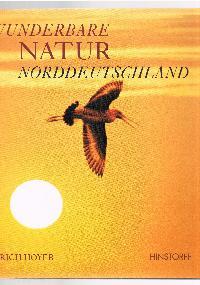 Erich Hoyer: Wunderbare Natur Nordeutschland.