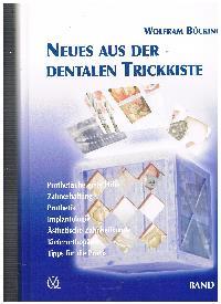 Wolfram Bücking: Neues aus der dentalen Trickkiste Die dentale Trickkiste Band 2 ( II ).