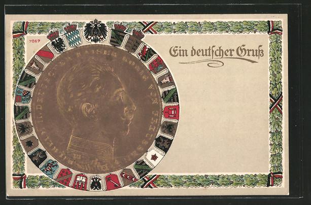 Präge-AK Ein deutscher Gruss, Portrait Kaiser Wilhelm II., Wappen der deutschen Königs - und Fürstenhäuser
