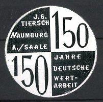 Präge-Reklamemarke 150 Jahre Deutsche Wertarbeit J.G. Tiersch, Naumburg an der Saale