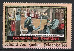 Reklamemarke Feigenkaffee, Schmid von Kochel, Geschichte der Deutschen, Ritter im Duell um König Ottos Tochter um 940