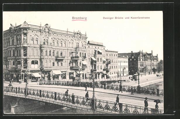 AK Bromberg / Bydgoszcz, Danziger Brücke und Kasernenstrasse