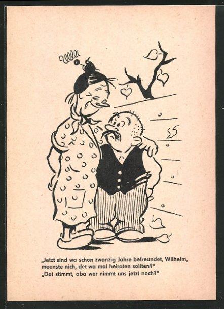 Künstler-AK Berliner Zeitung, Jetzt sind wa schon zwanzig Jahre befreundet, meenste nich, det wa mal heiraten sollten?
