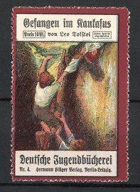 Reklamemarke Berlin-Leipzig, Deutsche Jugendbücherei, Hermann Hillger Verlag, Gefangen im Kaukasus, von Leo Tolstoi