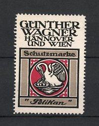 Reklamemarke Hannover & Wien, Pelikan Fabrikate Günther Wagner, Pelikan - Vogel füttert Küken