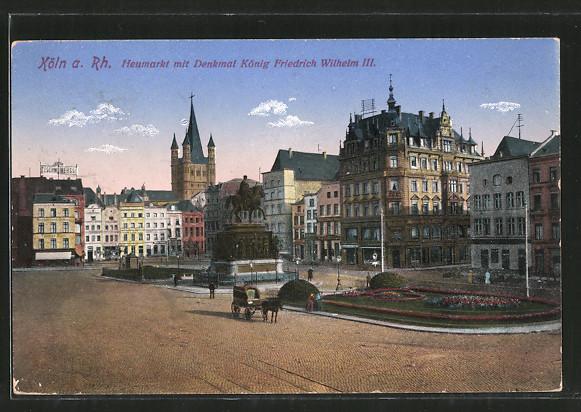 AK Köln, Heumarkt mit Denkmal König Friedrich Wilhelm III., Pferdekutsche