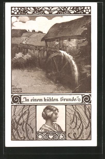 Künstler-AK sign. Brandhuber: In einem kühlen Grunde, Wassermühle, Frauenporträt