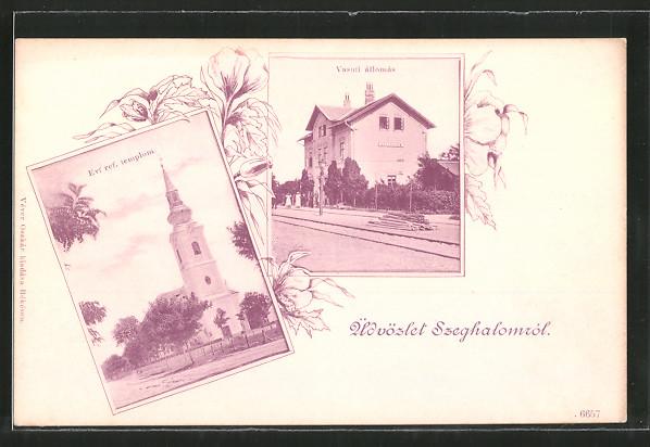 AK Szeghalom, Vasuti állomás, Ev. ref. templom, Bahnhof