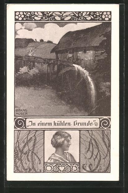 Künstler-AK sign. Brand Huber: In einem kühlen Grunde, Wassermühle