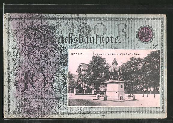 AK Herne, Neumarkt mit Kaiser Wilhelm-Denkmal, Reichsbanknote 100 Mark