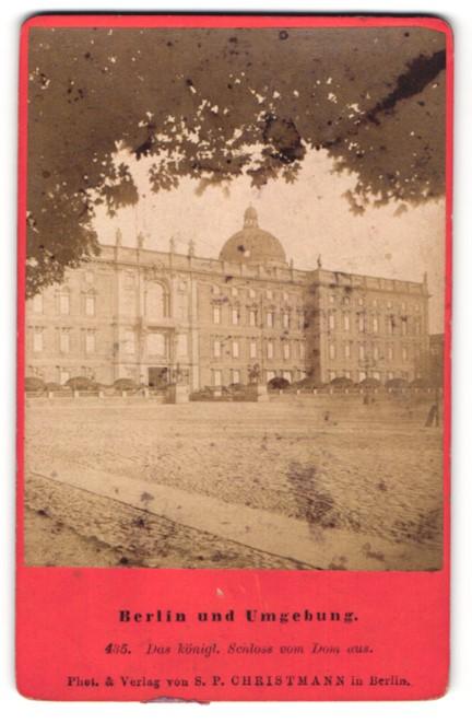 Fotografie S. P. Christmann, Berlin, Ansicht Berlin, das kgl. Schloss vom Dom aus