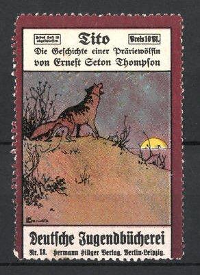 Reklamemarke Berlin-Leipzig, Deutsche Jugendbücherei Hermann Hillger Verlag, Tito Die Präriewölfin von Thompson