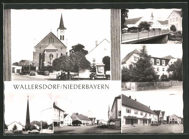 AK Wallersdorf / Niederbayern, Kirche, Strassen- und Brückenansichten