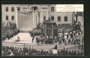 AK Dresden, Enthüllung des König Albert-Denkmals 1906, Ankunft des Königs Friedrich August