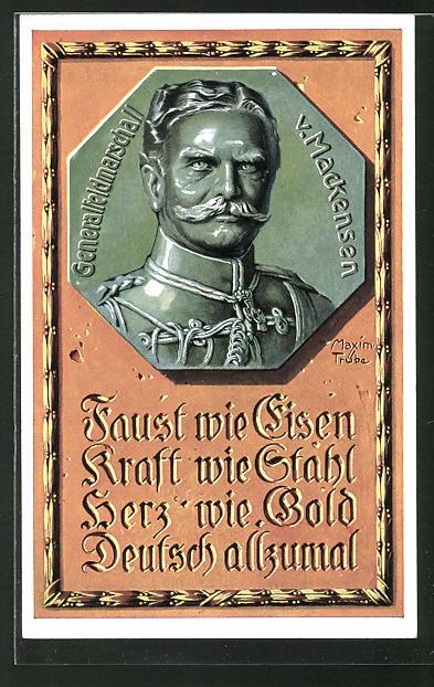 Künstler-AK Maxim Trübe: Portrait Generalfeldmarschall v. Mackensen, Faust wie Eisen, Kraft wie Stahl...
