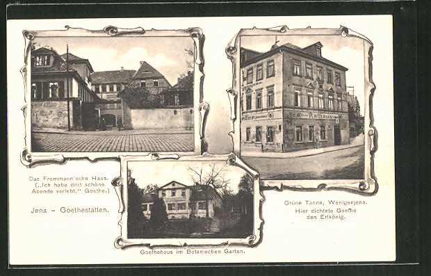 AK Jena, Goethestätten: Fromann'sches Haus, Goethehaus im Botanischen Garten u. Gasthaus Grüne Tanne