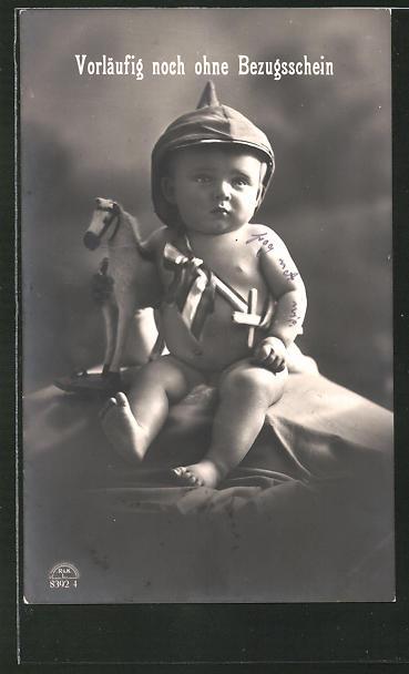 AK Vorläufig noch ohne Bezugsschein, Baby mit Pickelhaube, Kinder Kriegspropaganda
