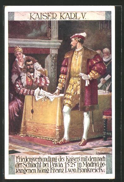 Künstler-AK Richard Assmann: Kaiser Karl V. bei Friedensverhandlungen nach der Schlacht von Pavia 1525