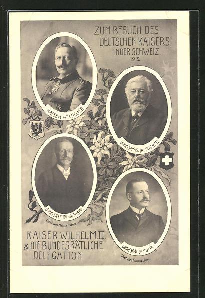 AK Zum Besuch des Deutschen Kaisers in der Schweiz 1912, Wilhelm II., Dr. Forrer, Dr. Hoffmann, Dr. Motta