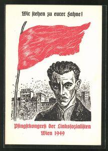 AK Wien, Pfingstkongress der Linkssozialisten 1949, Wir stehen zu eurer Fahne!