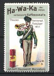 Reklamemarke Magdeburg, Ha-Wa-Ka Kaffee-Zusatz, J.G. Hauswaldt, Preussen Pommerscher Fussjäger um 1813