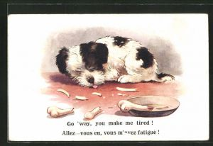 AK Hund mit Napf und Knochen, Go 'way, you make me tired! Allez vous en, vous m'avez fatigué!