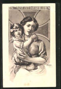 Künstler-AK Ein Trost ist ihr geblieben, Mutter mit Kind und Eisernes Kreuz
