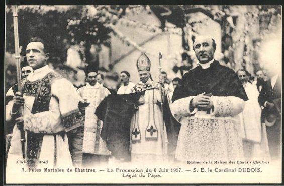 AK Chartres, Fetes Mariales, La Procession 1927, S. E. le Cardinal Dubois, Legat du Pape