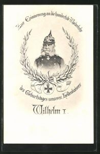AK Erinnerung an die hundertste Wiederkehr des Geburtstages unseres Heldenkaisers Wilhelm I.