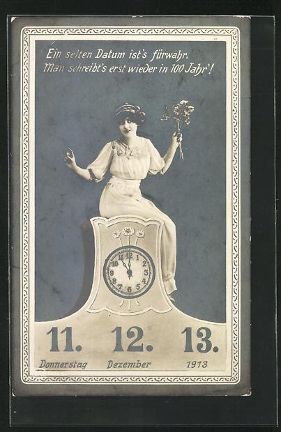AK Zum 11. 12. 1913, Frau sitzt auf Uhr, Ein selten Datum ist`s fürwahr, Man schreibt`s erst wieder in 100 Jahr